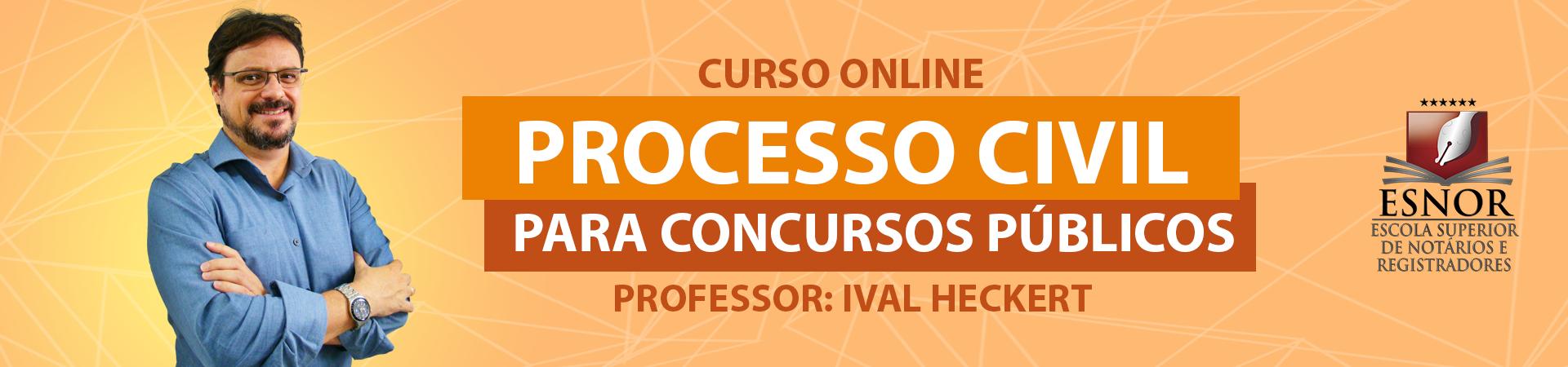 Processo Civil para Concursos - Prof. Ival Heckert