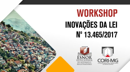 Workshop sobre as inovações da Lei nº 13.465/2017
